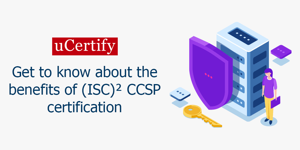 Get To Know About The Benefits Of (ISC)² CCSP Certification